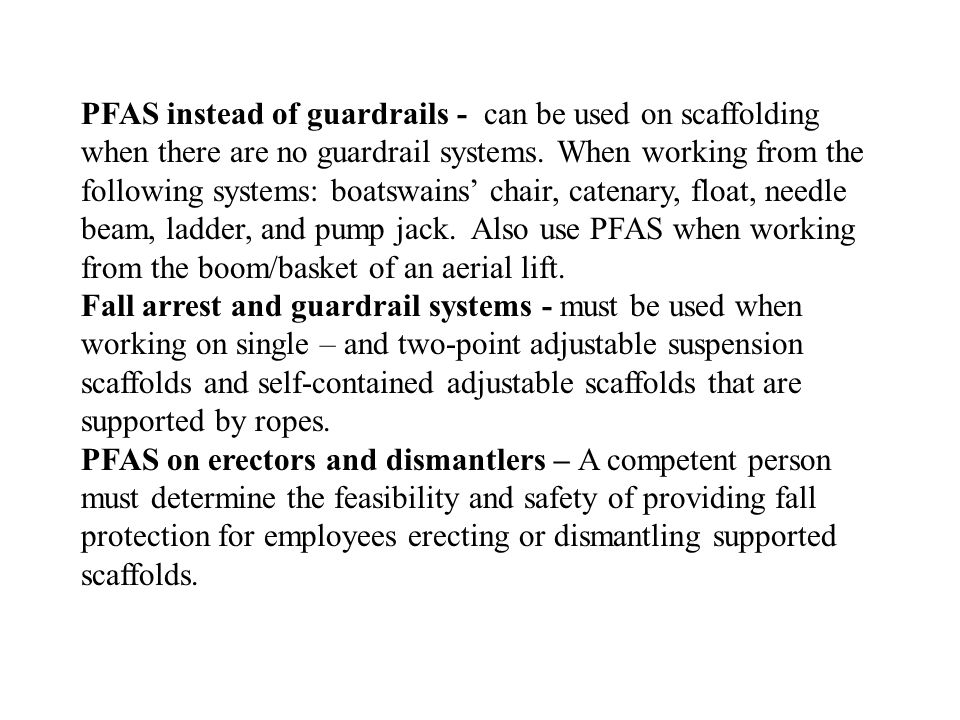 PFAS instead of guardrails - can be used on scaffolding when there are no guardrail systems. When working from the following systems: boatswains' chai