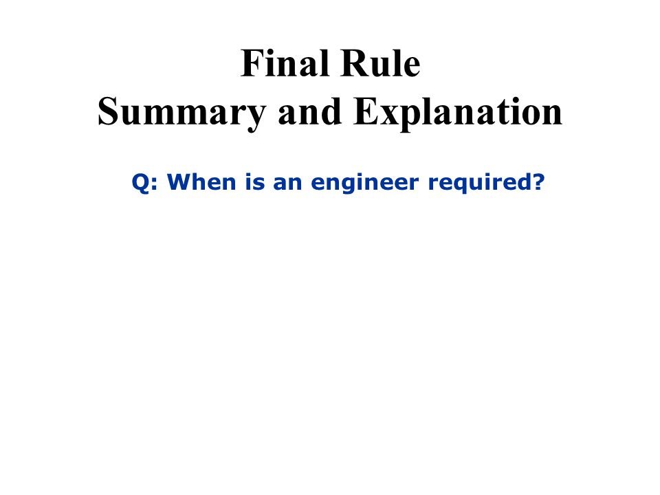 Final Rule Summary and Explanation Q: When is an engineer required?