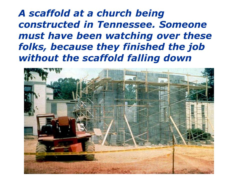 A scaffold at a church being constructed in Tennessee. Someone must have been watching over these folks, because they finished the job without the sca