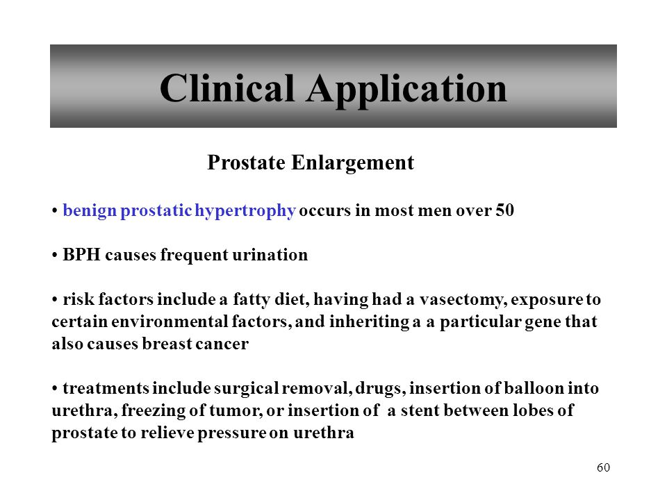 60 Clinical Application Prostate Enlargement benign prostatic hypertrophy occurs in most men over 50 BPH causes frequent urination risk factors includ