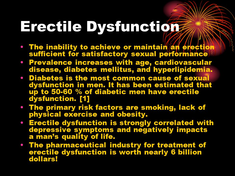 Erectile Dysfunction The inability to achieve or maintain an erection sufficient for satisfactory sexual performance Prevalence increases with age, cardiovascular disease, diabetes mellitus, and hyperlipidemia.