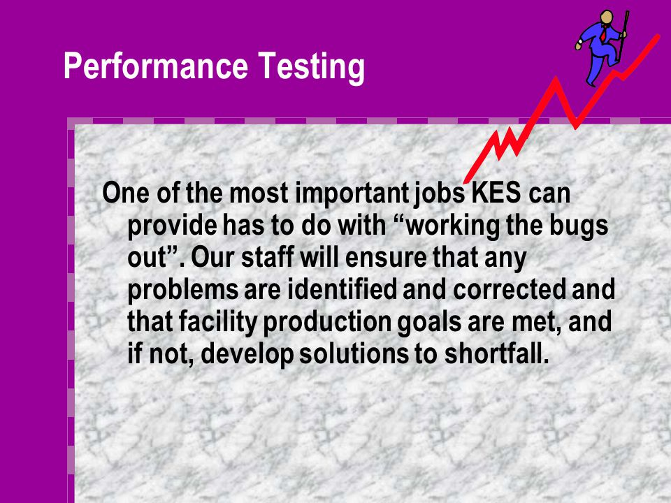 Pre-commissioning, Commissioning & Startup KES provides the expertise and personnel to properly bring your facilities on-line in the shortest time pos
