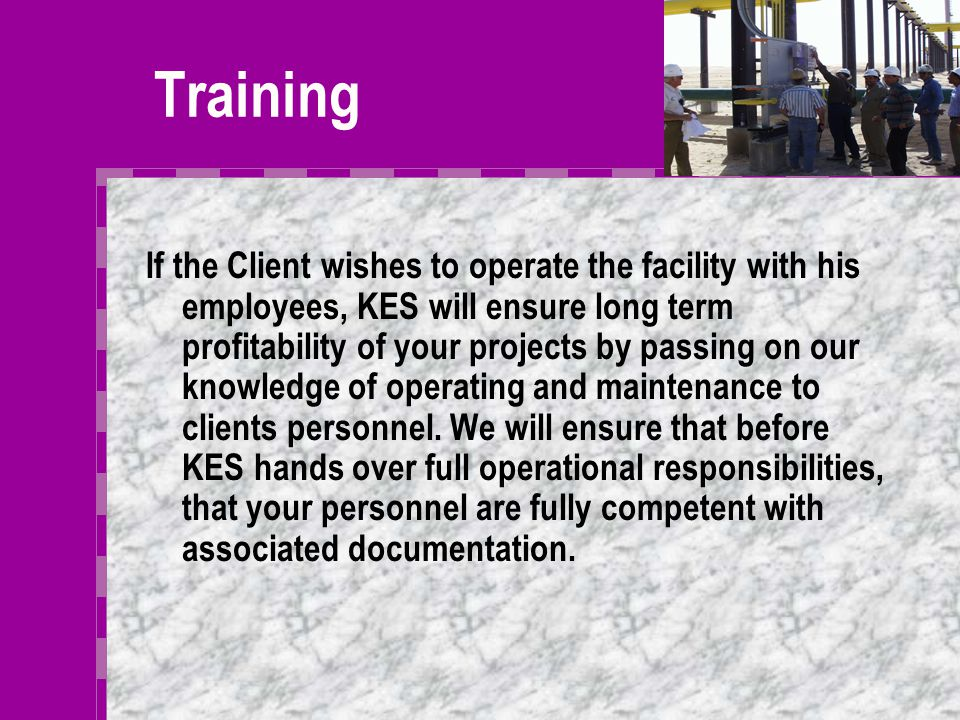 Project Management/ Client Representation Protect client interests by: 'Cradle to Grave' project involvement Pro-active management between construction and operations.