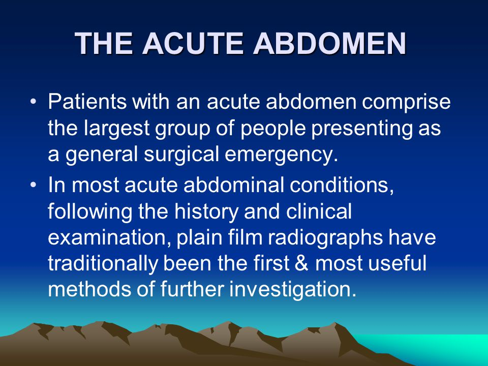 THE ACUTE ABDOMEN Patients with an acute abdomen comprise the largest group of people presenting as a general surgical emergency. In most acute abdomi