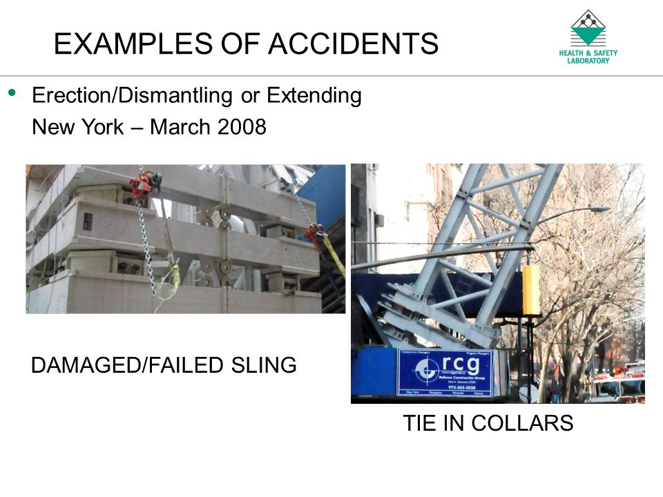 An Agency of the Health and Safety Executive EXAMPLES OF ACCIDENTS Erection/Dismantling or Extending New York – March 2008 DAMAGED/FAILED SLING TIE IN COLLARS