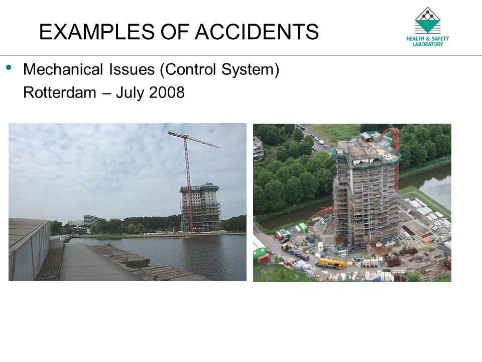 An Agency of the Health and Safety Executive EXAMPLES OF ACCIDENTS Mechanical Issues (Control System) Rotterdam – July 2008