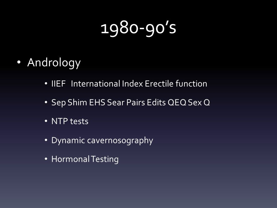 1980-90's Andrology IIEF International Index Erectile function Sep Shim EHS Sear Pairs Edits QEQ Sex Q NTP tests Dynamic cavernosography Hormonal Testing