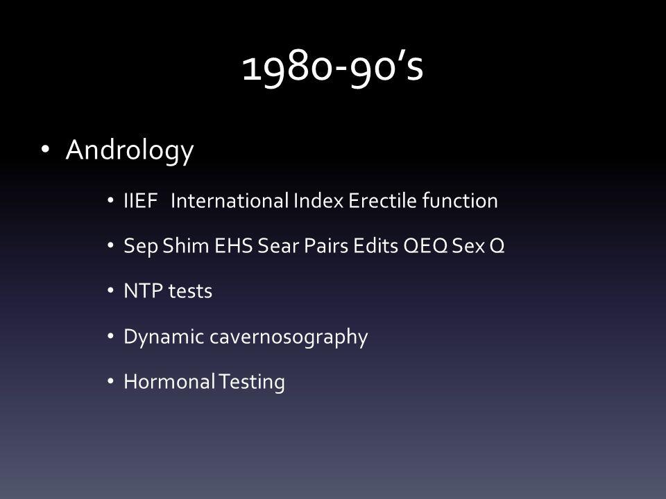 1980-90's Andrology IIEF International Index Erectile function Sep Shim EHS Sear Pairs Edits QEQ Sex Q NTP tests Dynamic cavernosography Hormonal Test