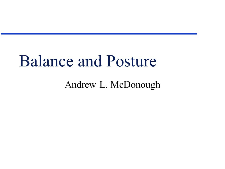 Balance and Posture Andrew L. McDonough