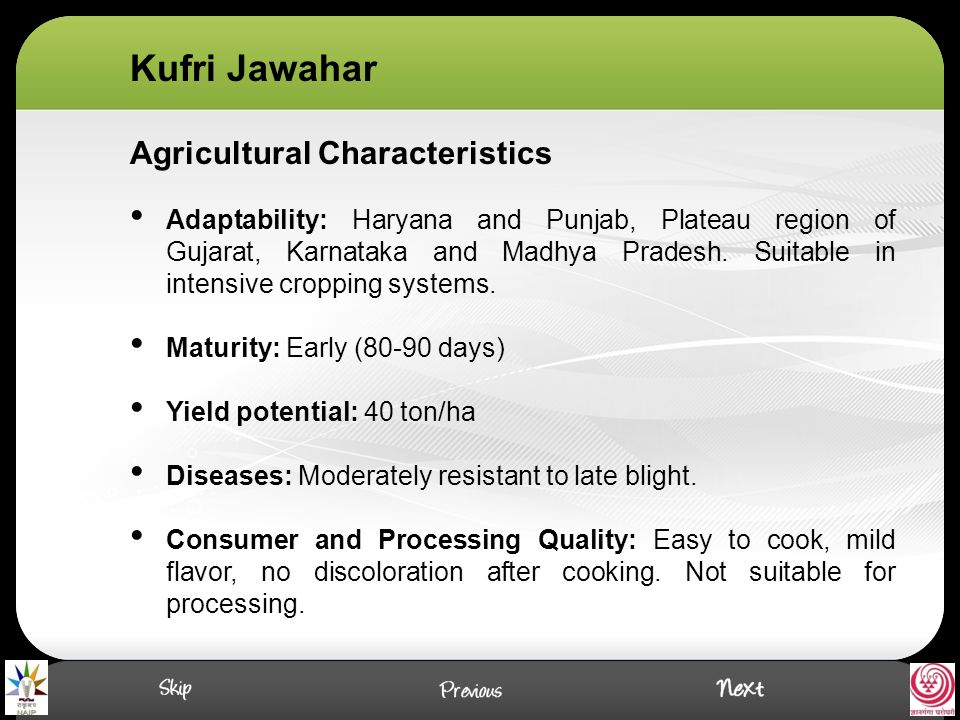 Agricultural Characteristics Adaptability: Haryana and Punjab, Plateau region of Gujarat, Karnataka and Madhya Pradesh. Suitable in intensive cropping