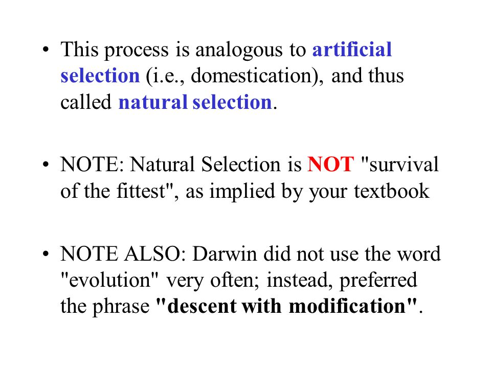 This process is analogous to artificial selection (i.e., domestication), and thus called natural selection. NOTE: Natural Selection is NOT