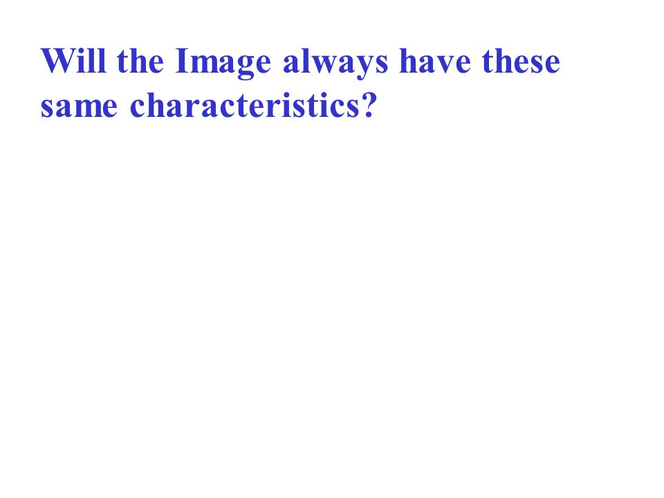 Will the Image always have these same characteristics?