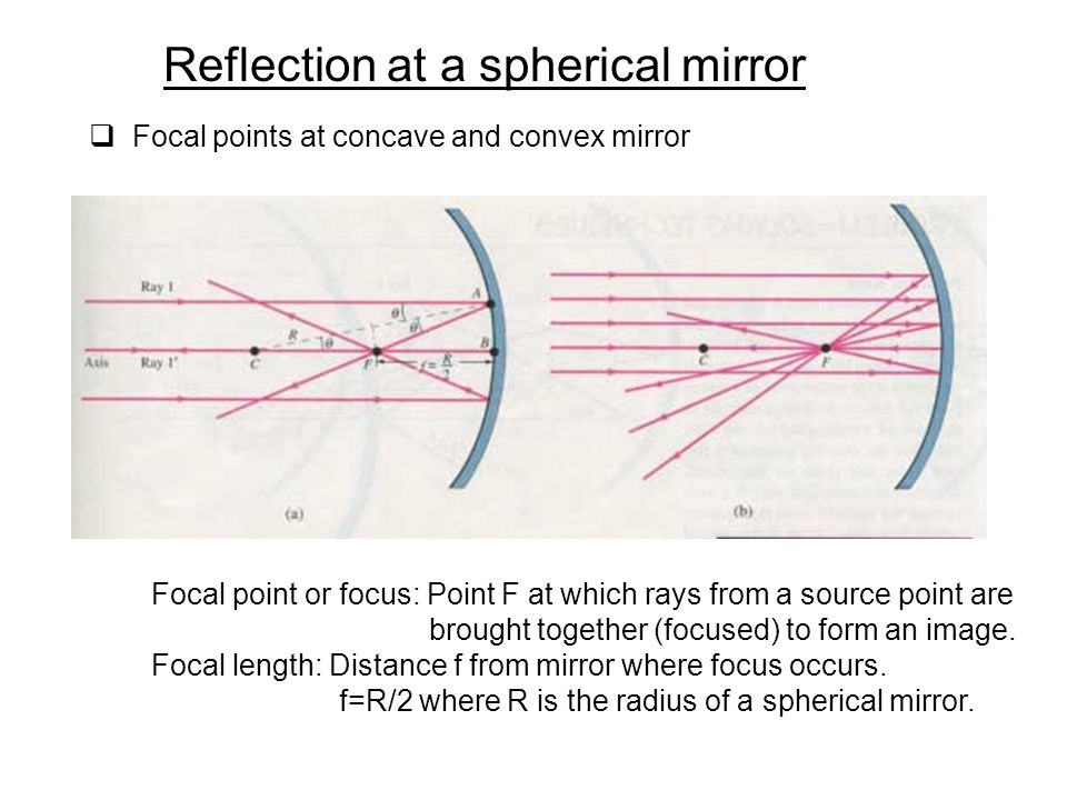 Reflection at a spherical mirror  Focal points at concave and convex mirror Focal point or focus: Point F at which rays from a source point are broug