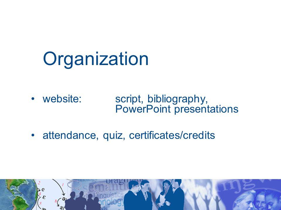 Organization website: script, bibliography, PowerPoint presentations attendance, quiz, certificates/credits