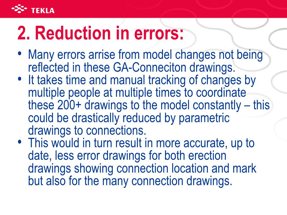 2. Reduction in errors: Many errors arrise from model changes not being reflected in these GA-Conneciton drawings. It takes time and manual tracking o