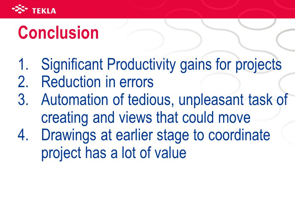 Conclusion 1.Significant Productivity gains for projects 2.Reduction in errors 3.Automation of tedious, unpleasant task of creating and views that cou