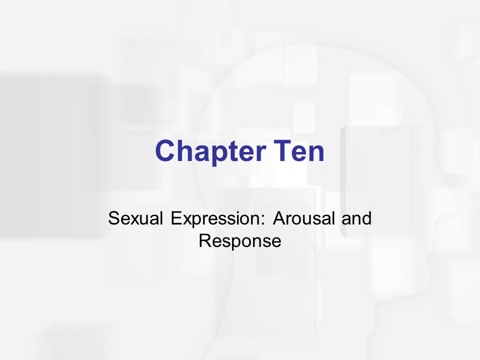 Chapter Ten Sexual Expression: Arousal and Response