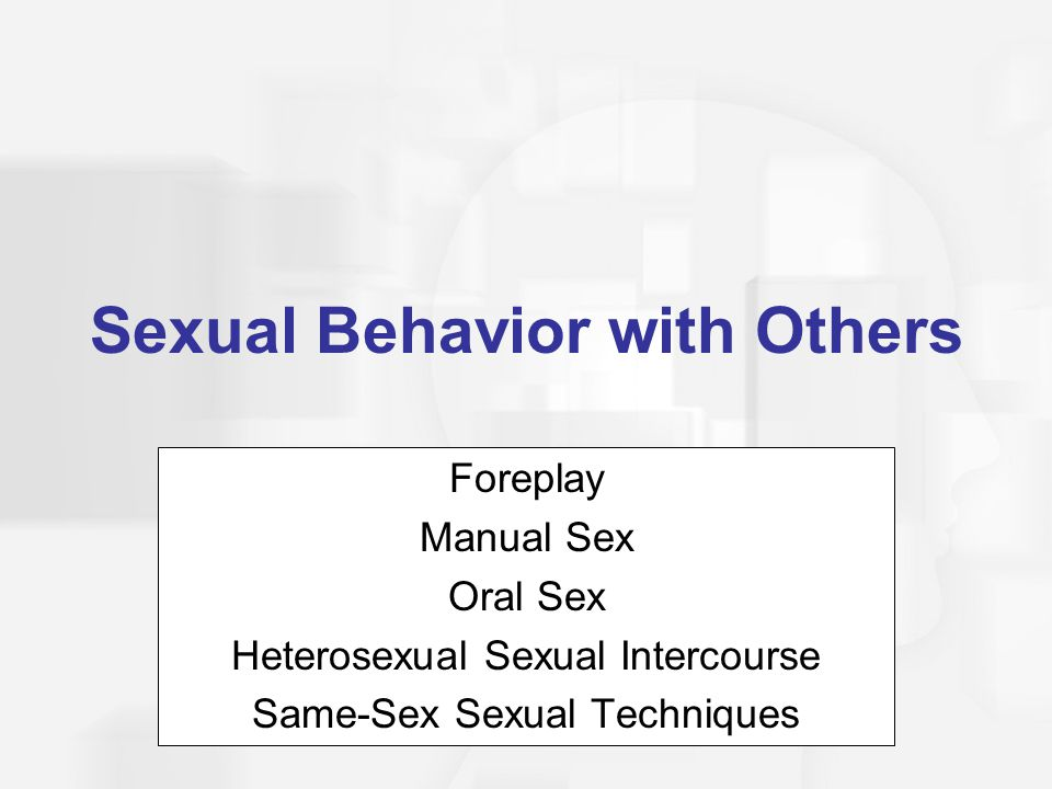 Sexual Behavior with Others Foreplay Manual Sex Oral Sex Heterosexual Sexual Intercourse Same-Sex Sexual Techniques