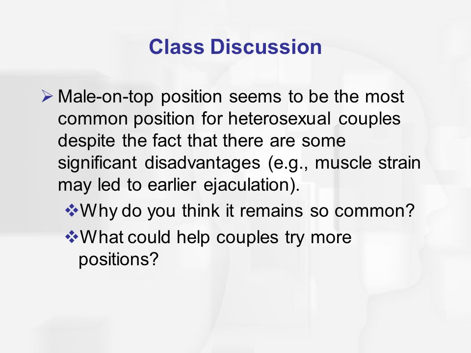 Class Discussion  Male-on-top position seems to be the most common position for heterosexual couples despite the fact that there are some significant