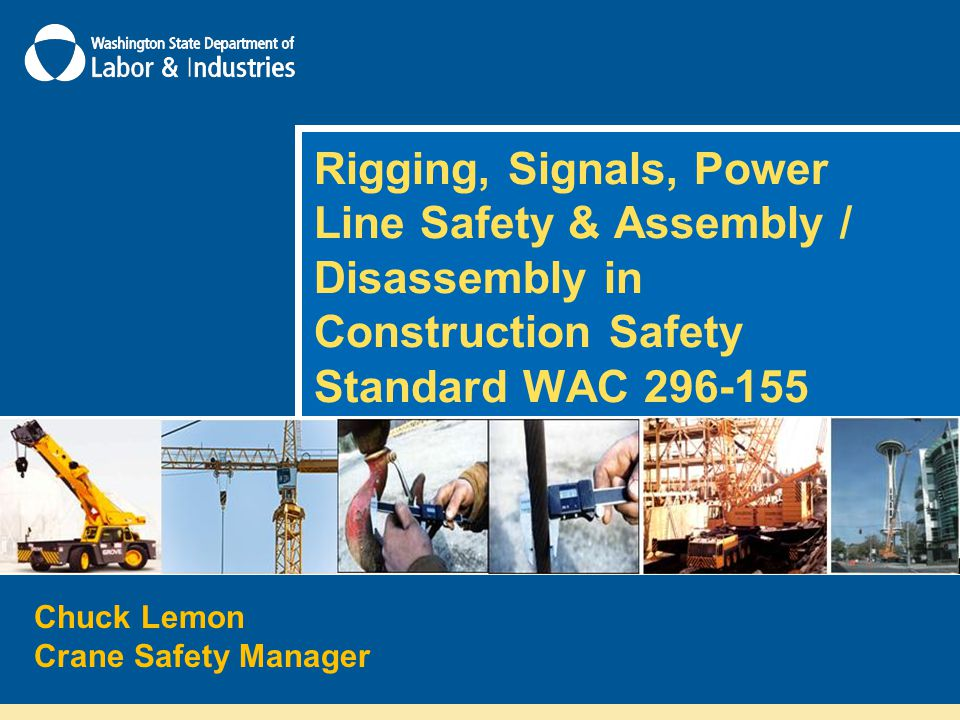 Rigging, Signals, Power Line Safety & Assembly / Disassembly in Construction Safety Standard WAC 296-155 Chuck Lemon Crane Safety Manager