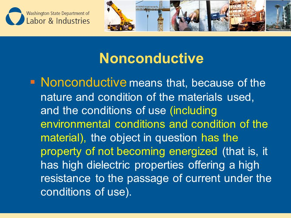 Nonconductive  Nonconductive means that, because of the nature and condition of the materials used, and the conditions of use (including environmenta