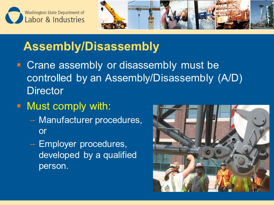  Crane assembly or disassembly must be controlled by an Assembly/Disassembly (A/D) Director  Must comply with: –Manufacturer procedures, or –Employe