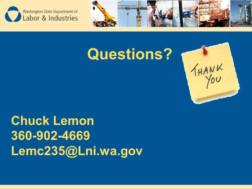 Questions? Chuck Lemon 360-902-4669 Lemc235@Lni.wa.gov