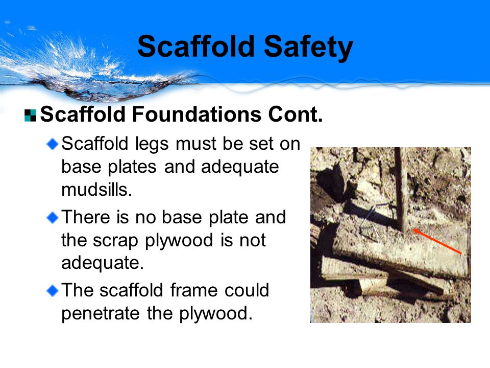 Scaffold Safety Scaffold Foundations Cont.