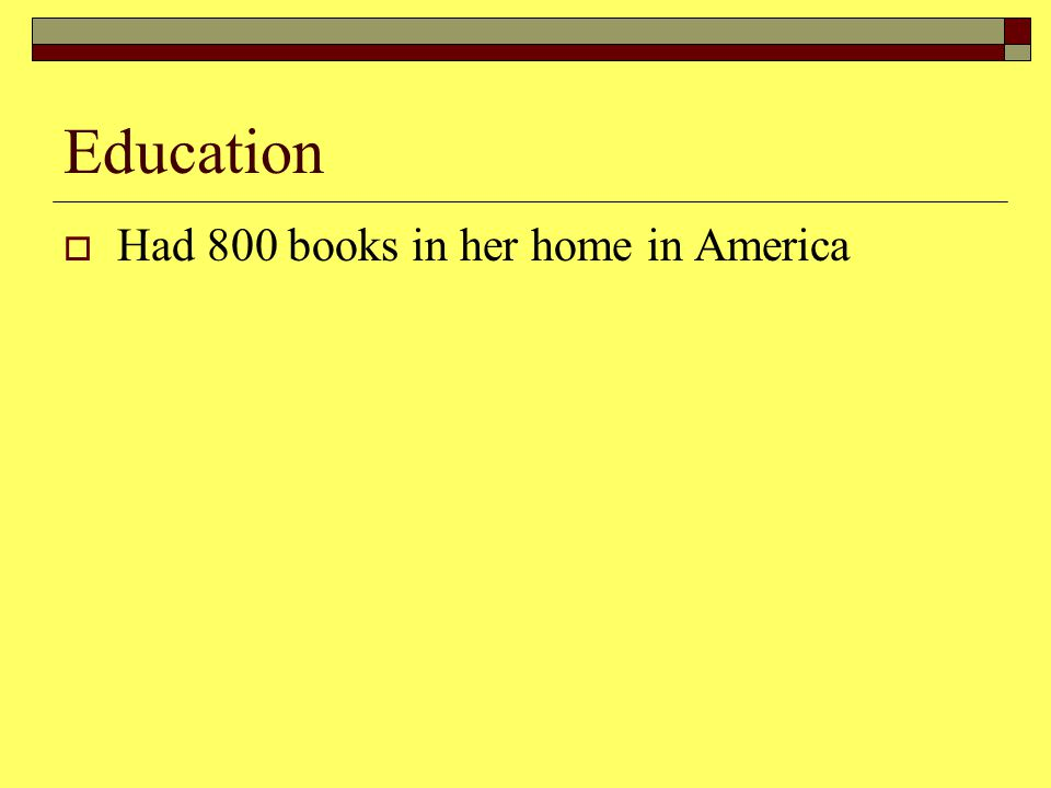 Education  Had 800 books in her home in America