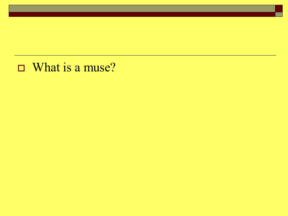  What is a muse