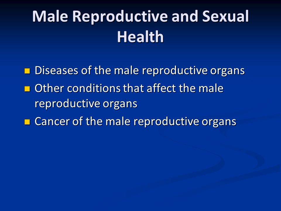 Male Reproductive and Sexual Health Diseases of the male reproductive organs Diseases of the male reproductive organs Other conditions that affect the