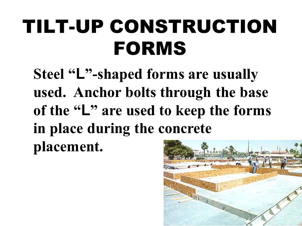 TILT-UP CONSTRUCTION FORMS Steel L -shaped forms are usually used.