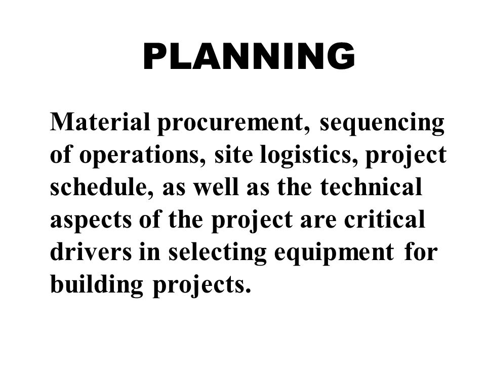 Material procurement, sequencing of operations, site logistics, project schedule, as well as the technical aspects of the project are critical drivers in selecting equipment for building projects.