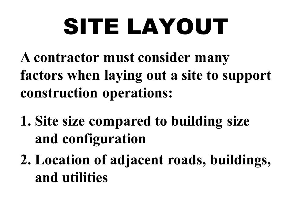 SITE LAYOUT 3.Soil conditions and excavation requirements 4.Construction sequence and schedule 5.Location of utilities 6.Equipment requirements 7.Material quantity, storage, and delivery.