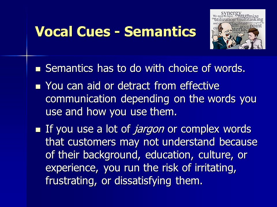 Vocal Cues - Semantics Semantics has to do with choice of words.