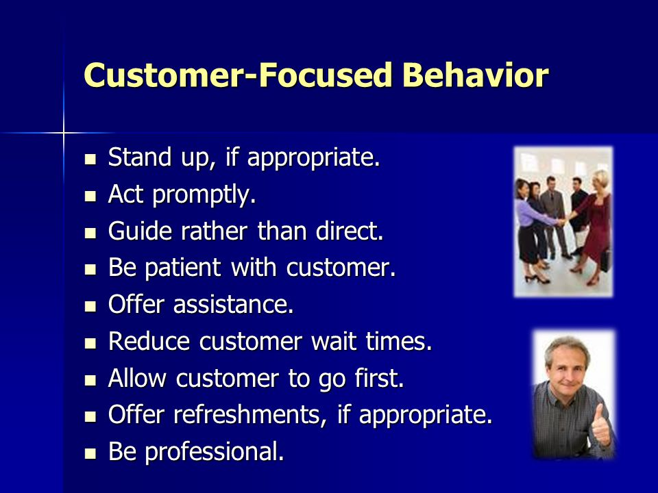 Customer-Focused Behavior Stand up, if appropriate.