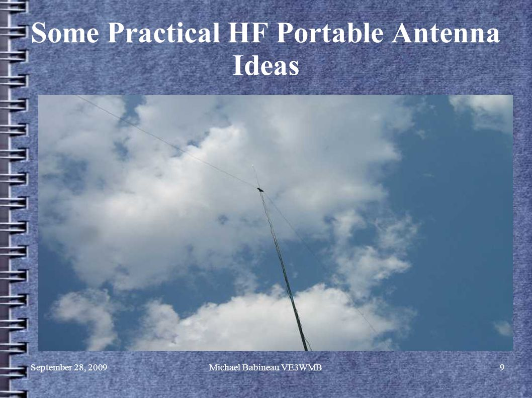 September 28, 2009Michael Babineau VE3WMB9 Some Practical HF Portable Antenna Ideas