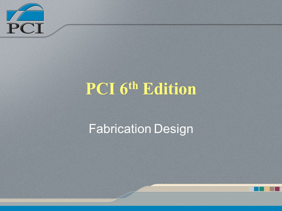 PCI 6 th Edition Fabrication Design