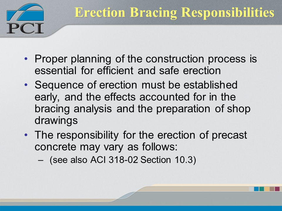 Erection Bracing Responsibilities Proper planning of the construction process is essential for efficient and safe erection Sequence of erection must b