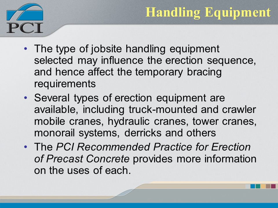 Handling Equipment The type of jobsite handling equipment selected may influence the erection sequence, and hence affect the temporary bracing require