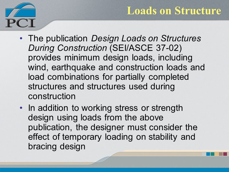 Loads on Structure The publication Design Loads on Structures During Construction (SEI/ASCE 37-02) provides minimum design loads, including wind, eart