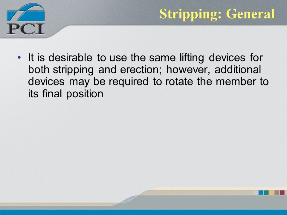 Stripping: General It is desirable to use the same lifting devices for both stripping and erection; however, additional devices may be required to rot