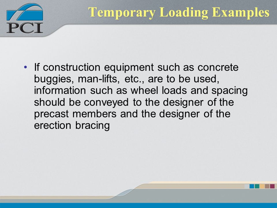 Temporary Loading Examples If construction equipment such as concrete buggies, man-lifts, etc., are to be used, information such as wheel loads and sp