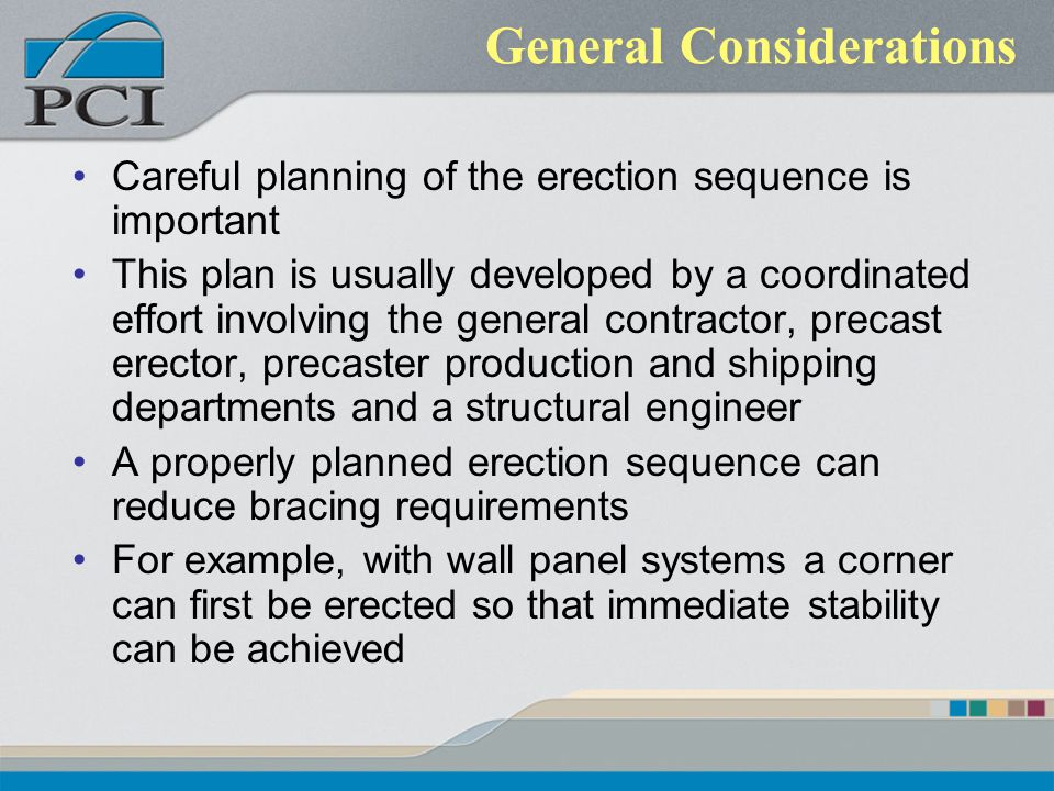 General Considerations Careful planning of the erection sequence is important This plan is usually developed by a coordinated effort involving the gen