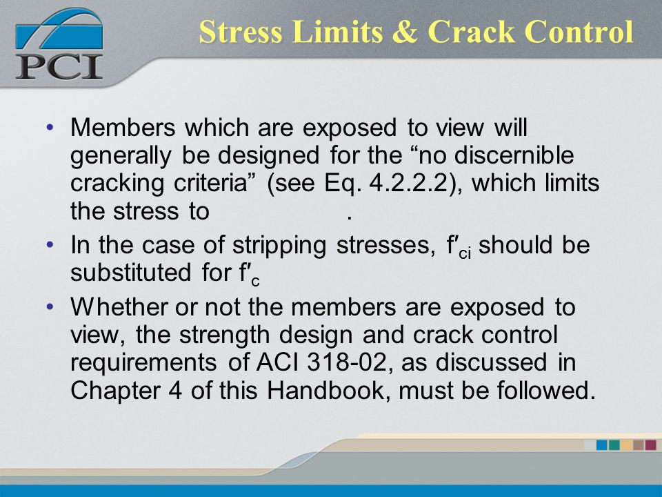 "Stress Limits & Crack Control Members which are exposed to view will generally be designed for the ""no discernible cracking criteria"" (see Eq. 4.2.2.2"