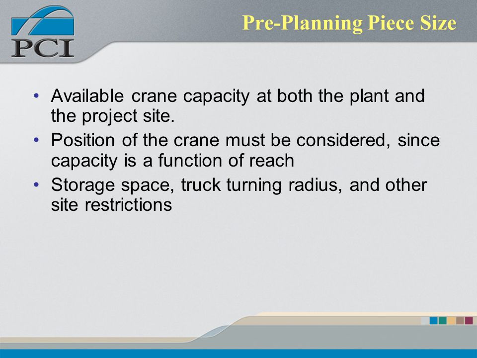 Pre-Planning Piece Size Available crane capacity at both the plant and the project site. Position of the crane must be considered, since capacity is a