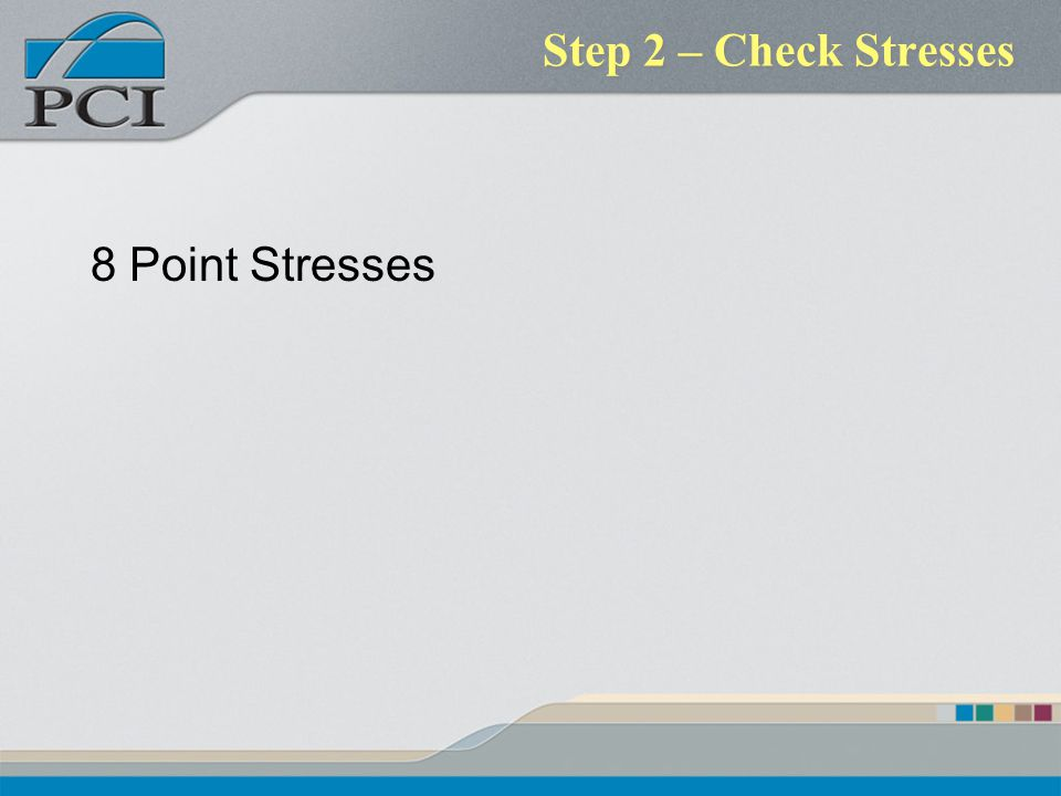 Step 2 – Check Stresses 8 Point Stresses