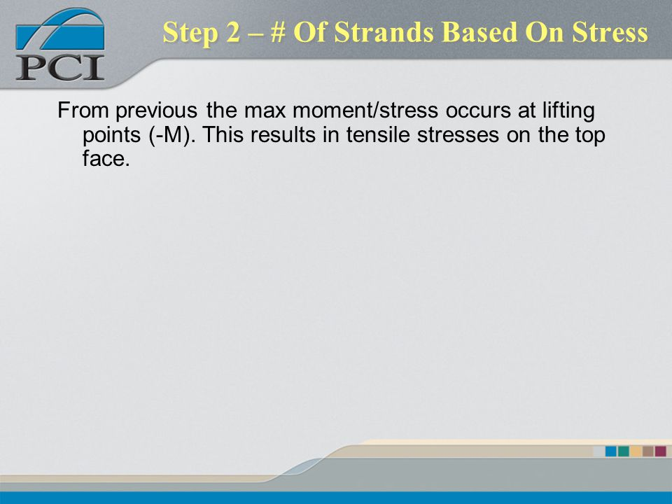 Step 2 – # Of Strands Based On Stress From previous the max moment/stress occurs at lifting points (-M). This results in tensile stresses on the top f