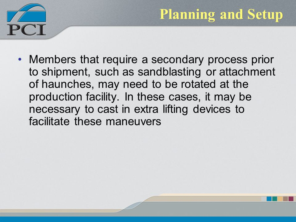 Planning and Setup Members that require a secondary process prior to shipment, such as sandblasting or attachment of haunches, may need to be rotated