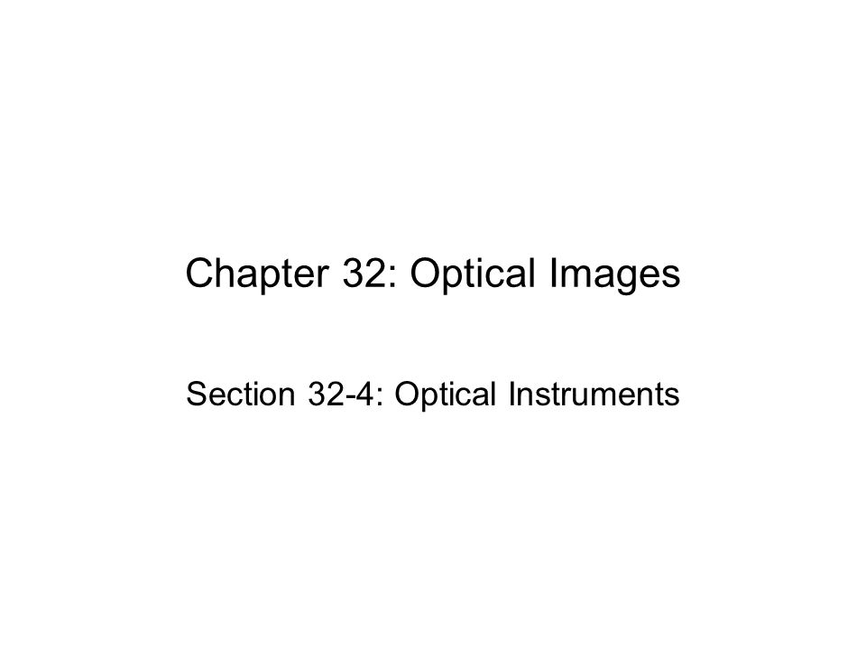 Chapter 32: Optical Images Section 32-4: Optical Instruments